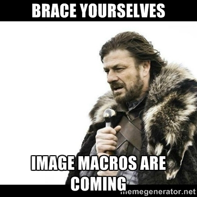 Image Macros are Coming